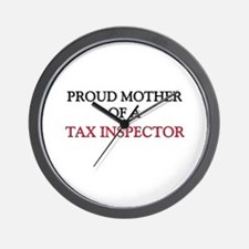 Proud Mother Of A TAX INSPECTOR Wall Clock