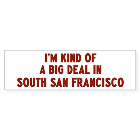 Big Deal in South San Francis Bumper Sticker