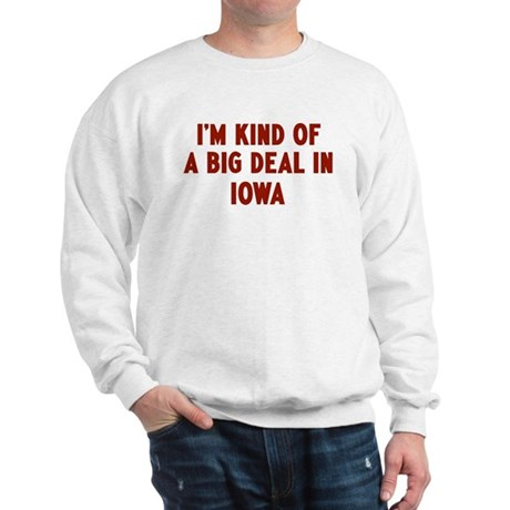 Big Deal in Iowa Sweatshirt