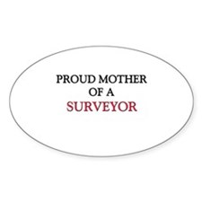Proud Mother Of A SURVEYOR Oval Decal
