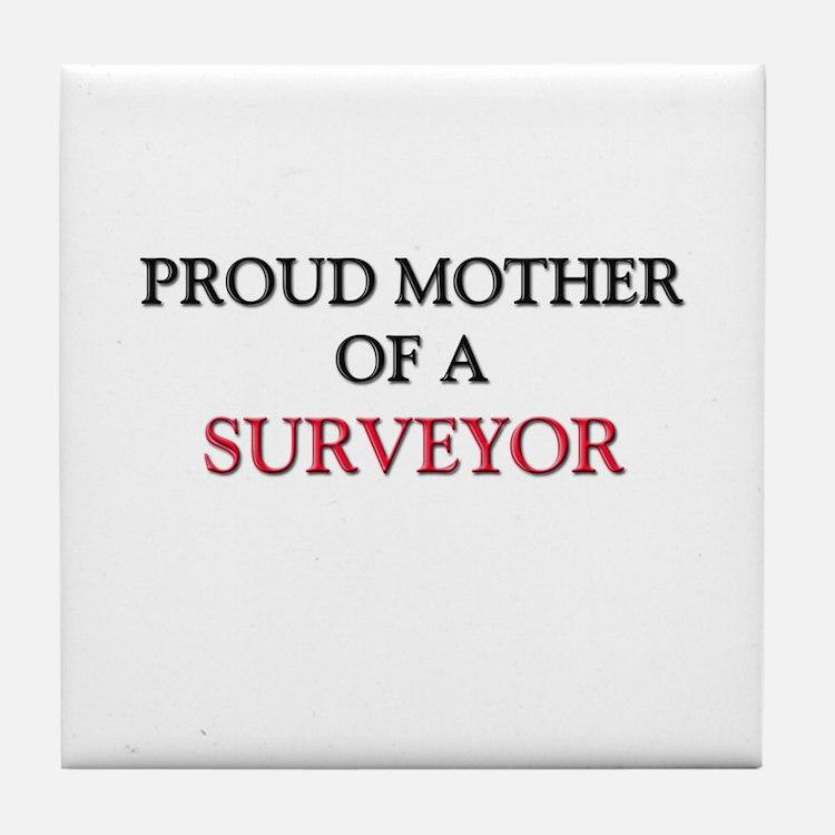Proud Mother Of A SURVEYOR Tile Coaster