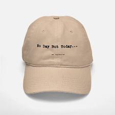 No Day But Today Baseball Baseball Cap
