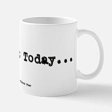 No Day But Today Mug