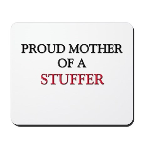 Proud Mother Of A STUFFER Mousepad