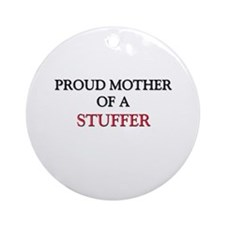 Proud Mother Of A STUFFER Ornament (Round)