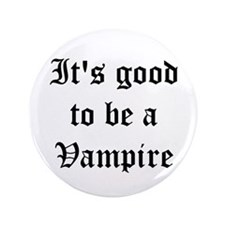 """It's good to be a Vampire 3.5"""" Button"""