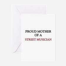 Proud Mother Of A STREET MUSICIAN Greeting Cards (