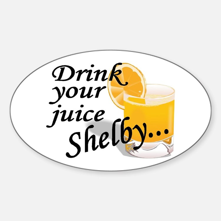 drink your juice shelby Oval Decal