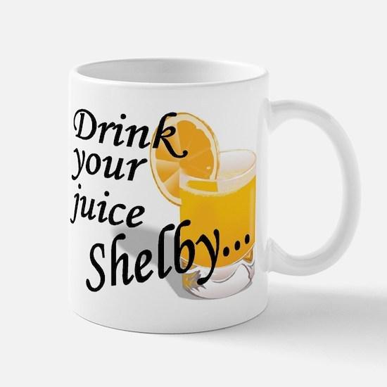 drink your juice shelby Mug