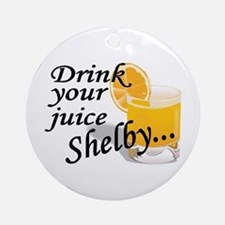 drink your juice shelby Ornament (Round)