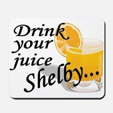 drink your juice shelby Mousepad