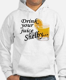 drink your juice shelby Hoodie