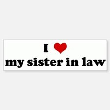 I Love my sister in law Bumper Car Car Sticker