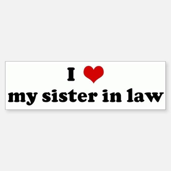 I Love my sister in law Bumper Car Car Sticker