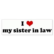 I Love my sister in law Bumper Car Sticker