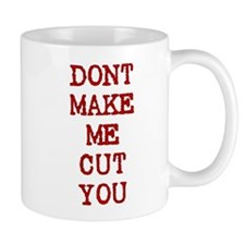Dont Make Me Cut You Small Mug