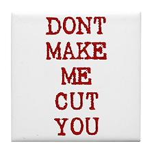 Dont Make Me Cut You Tile Coaster