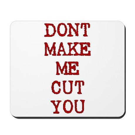 Dont Make Me Cut You Mousepad