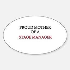 Proud Mother Of A STAGE MANAGER Oval Decal