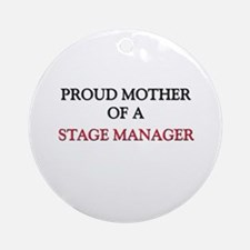 Proud Mother Of A STAGE MANAGER Ornament (Round)