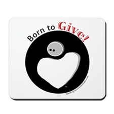 Born to Give Mousepad