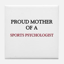 Proud Mother Of A SPORTS PSYCHOLOGIST Tile Coaster