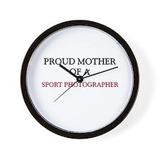 Proud Mother Of A SPORT PHOTOGRAPHER Wall Clock