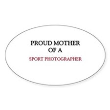 Proud Mother Of A SPORT PHOTOGRAPHER Decal