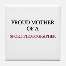 Proud Mother Of A SPORT PHOTOGRAPHER Tile Coaster