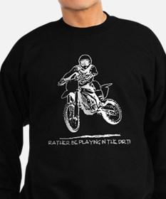 """Rather be playing in the dir Sweatshirt"