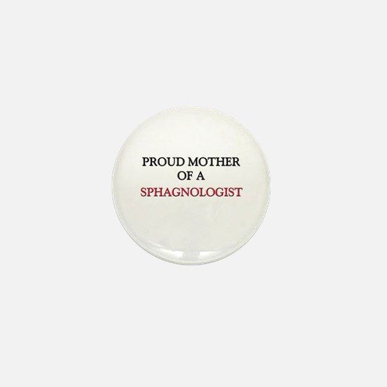 Proud Mother Of A SPHAGNOLOGIST Mini Button