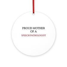 Proud Mother Of A SPEECH PATHOLOGIST Ornament (Rou
