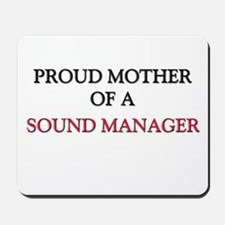 Proud Mother Of A SOUND MANAGER Mousepad