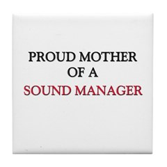 Proud Mother Of A SOUND MANAGER Tile Coaster