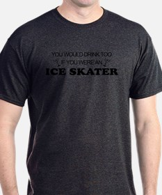 You'd Drink Too Ice Skater T-Shirt