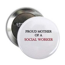 """Proud Mother Of A SOCIAL WORKER 2.25"""" Button (10 p"""