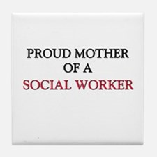 Proud Mother Of A SOCIAL WORKER Tile Coaster