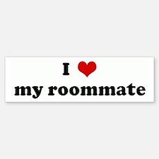I Love my roommate Bumper Bumper Bumper Sticker