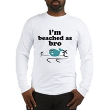 I'm beached as bro Long Sleeve T-Shirt