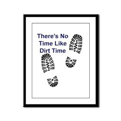 No Time Like Dirt Time Framed Panel Print