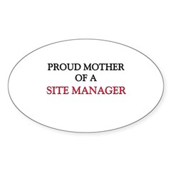 Proud Mother Of A SITE MANAGER Oval Decal