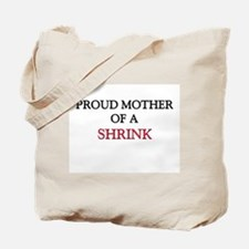 Proud Mother Of A SHRINK Tote Bag