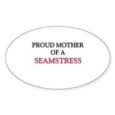 Proud Mother Of A SEAMSTRESS Oval Decal