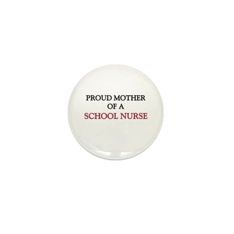 Proud Mother Of A SCHOOL NURSE Mini Button (10 pac