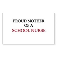 Proud Mother Of A SCHOOL NURSE Rectangle Decal