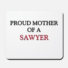 Proud Mother Of A SAWYER Mousepad