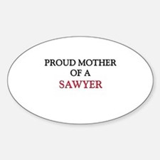 Proud Mother Of A SAWYER Oval Decal