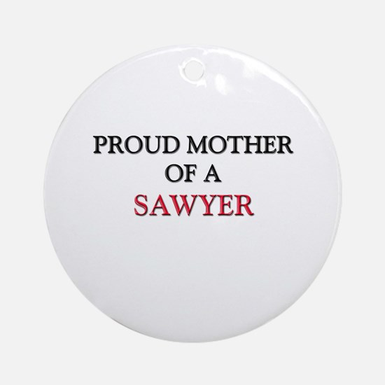 Proud Mother Of A SAWYER Ornament (Round)