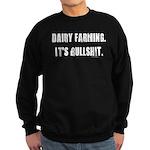 Dairy Farming is Bullshit Sweatshirt (dark)