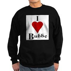 I Love (heart) Bubbe Sweatshirt (dark)